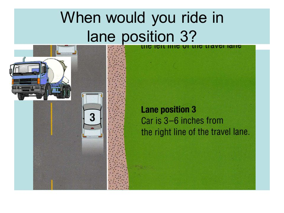When would you ride in lane position 3