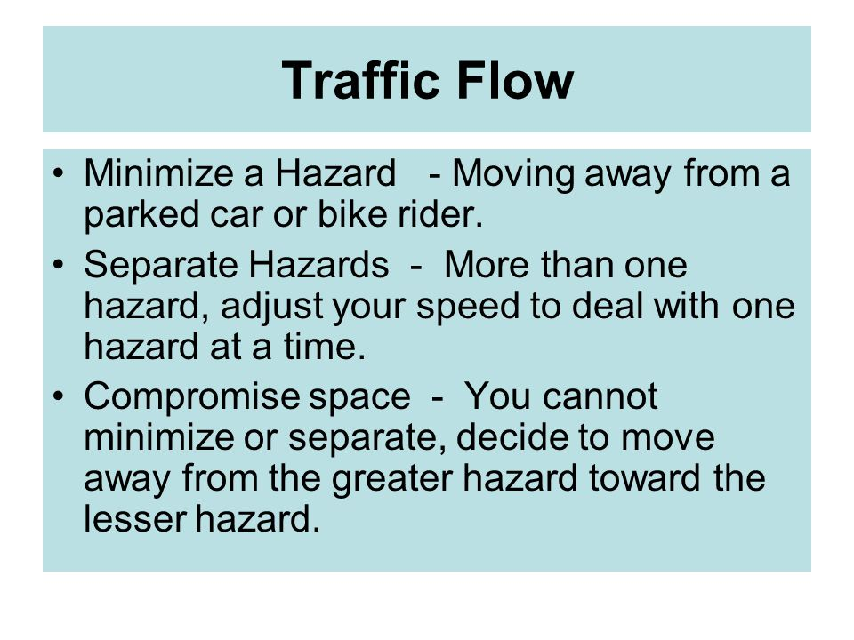 Traffic Flow Minimize a Hazard - Moving away from a parked car or bike rider.