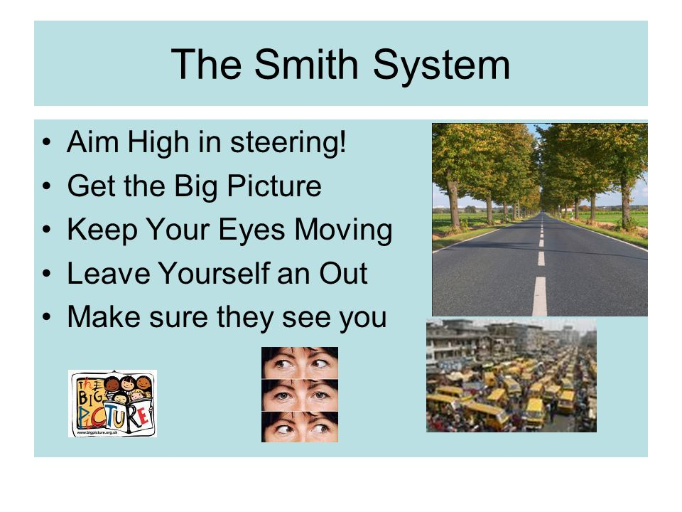 The Smith System Aim High in steering! Get the Big Picture