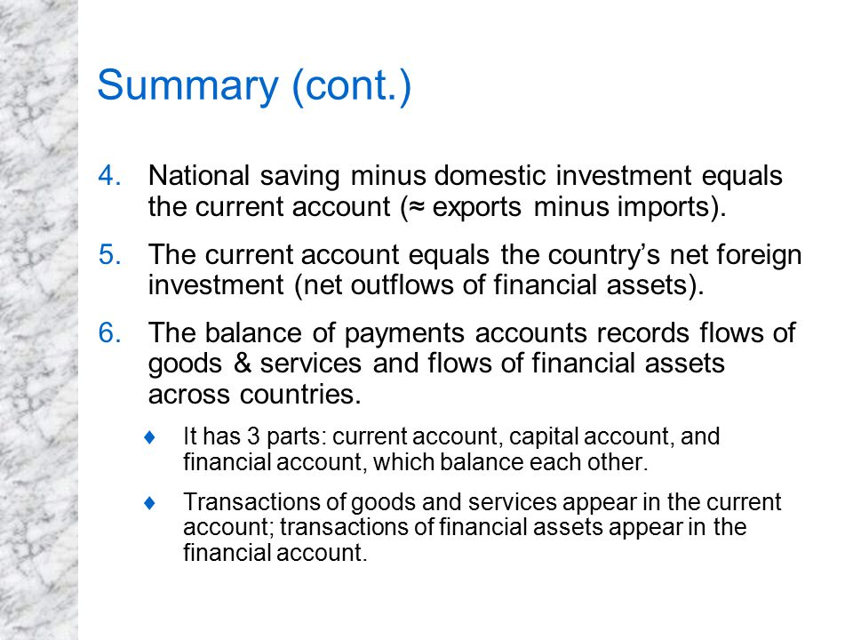 Summary (cont.) National saving minus domestic investment equals the current account (≈ exports minus imports).