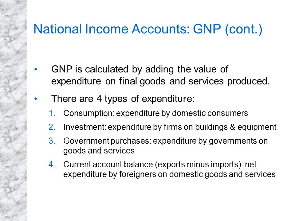National Income Accounts: GNP (cont.)