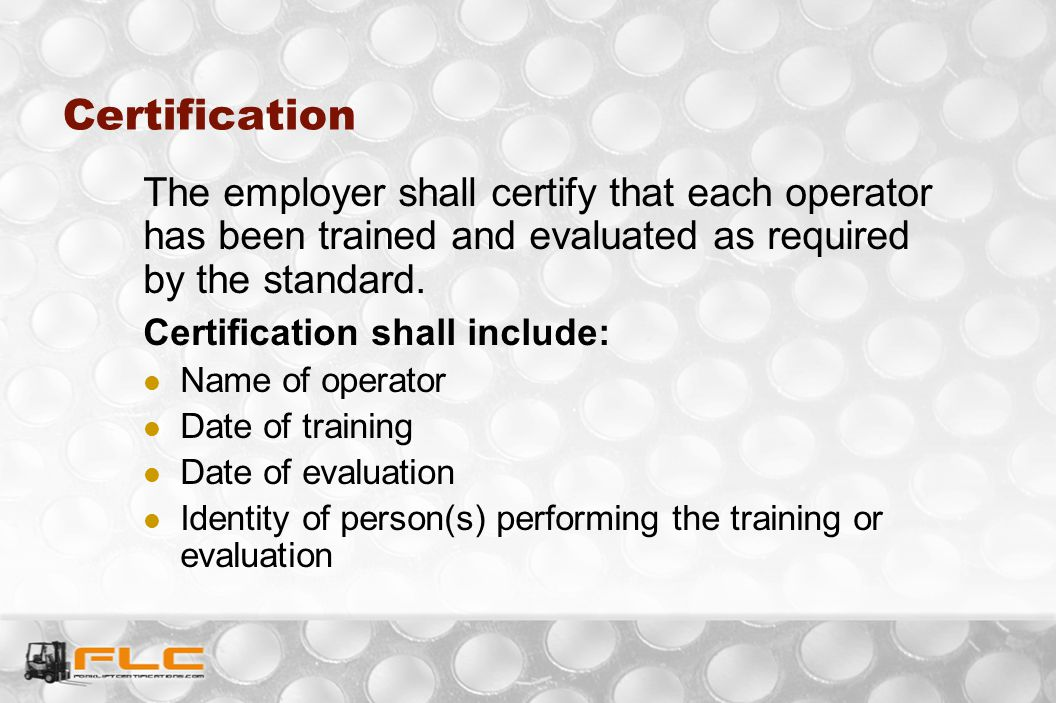 Certification The employer shall certify that each operator has been trained and evaluated as required by the standard.
