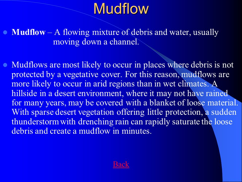 Mudflow Mudflow – A flowing mixture of debris and water, usually moving down a channel.