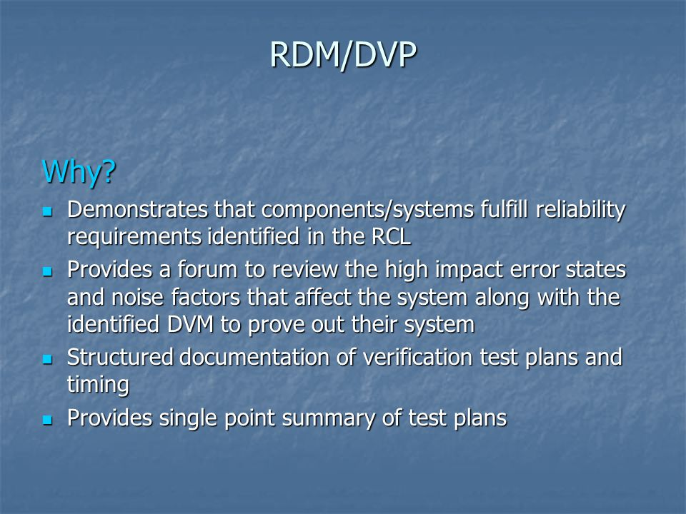 RDM/DVP Why Demonstrates that components/systems fulfill reliability requirements identified in the RCL.