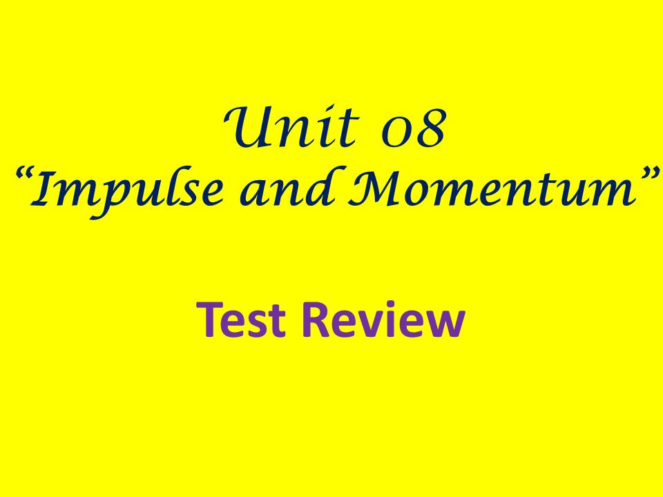 Unit 08 Impulse and Momentum