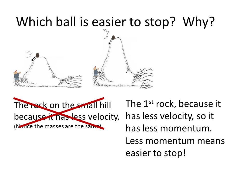 Which ball is easier to stop Why