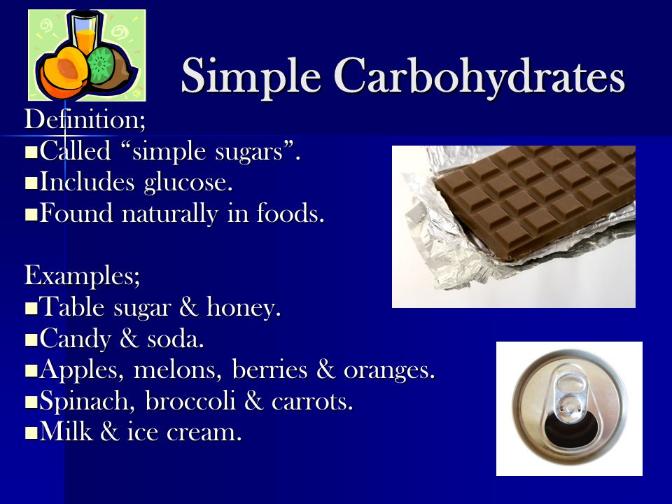 Simple Carbohydrates Definition; Called simple sugars .