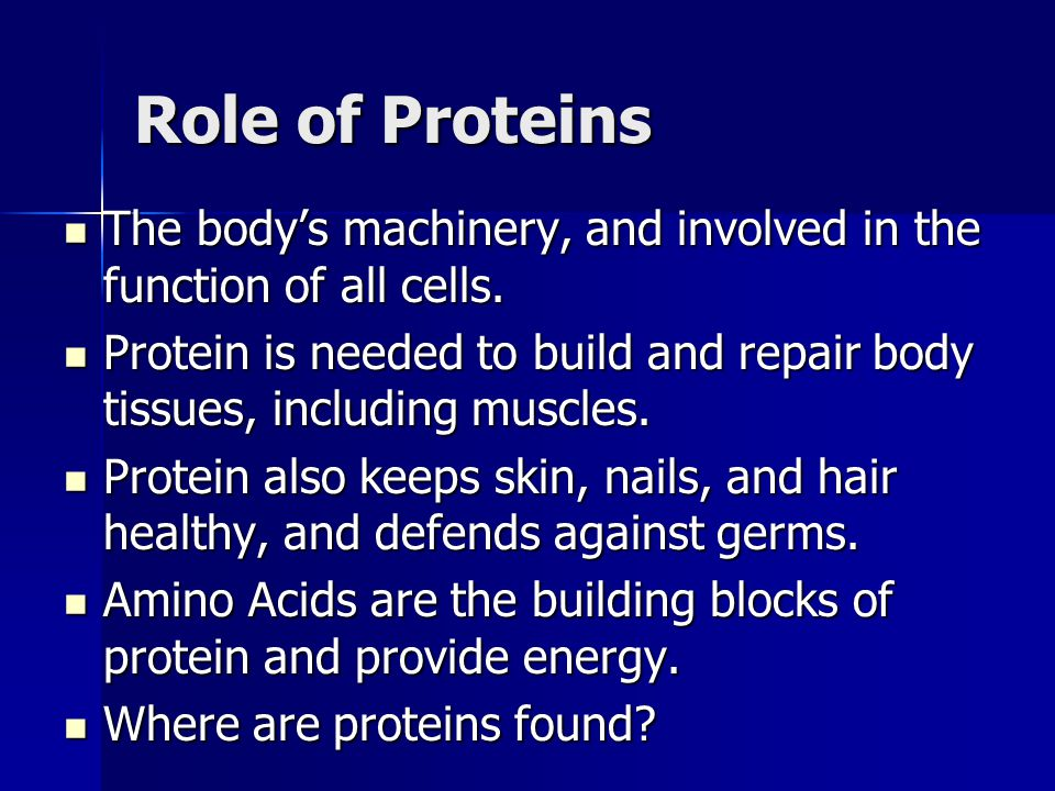Role of Proteins The body's machinery, and involved in the function of all cells.