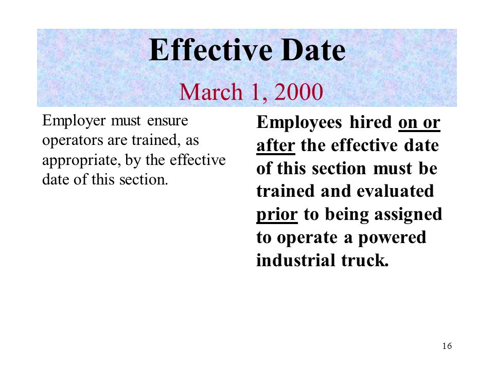 Effective Date March 1, 2000 Employer must ensure operators are trained, as appropriate, by the effective date of this section.