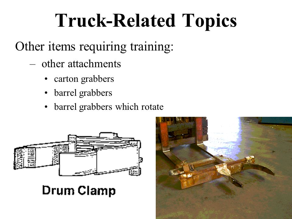 Truck-Related Topics Other items requiring training: other attachments