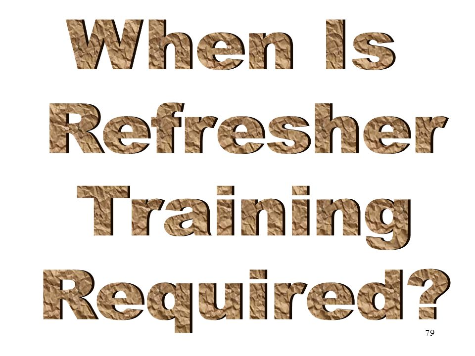 When Is Refresher Training Required