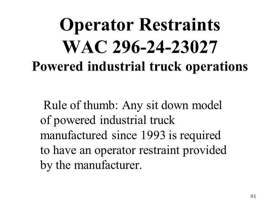 Operator Restraints WAC 296-24-23027 Powered industrial truck operations