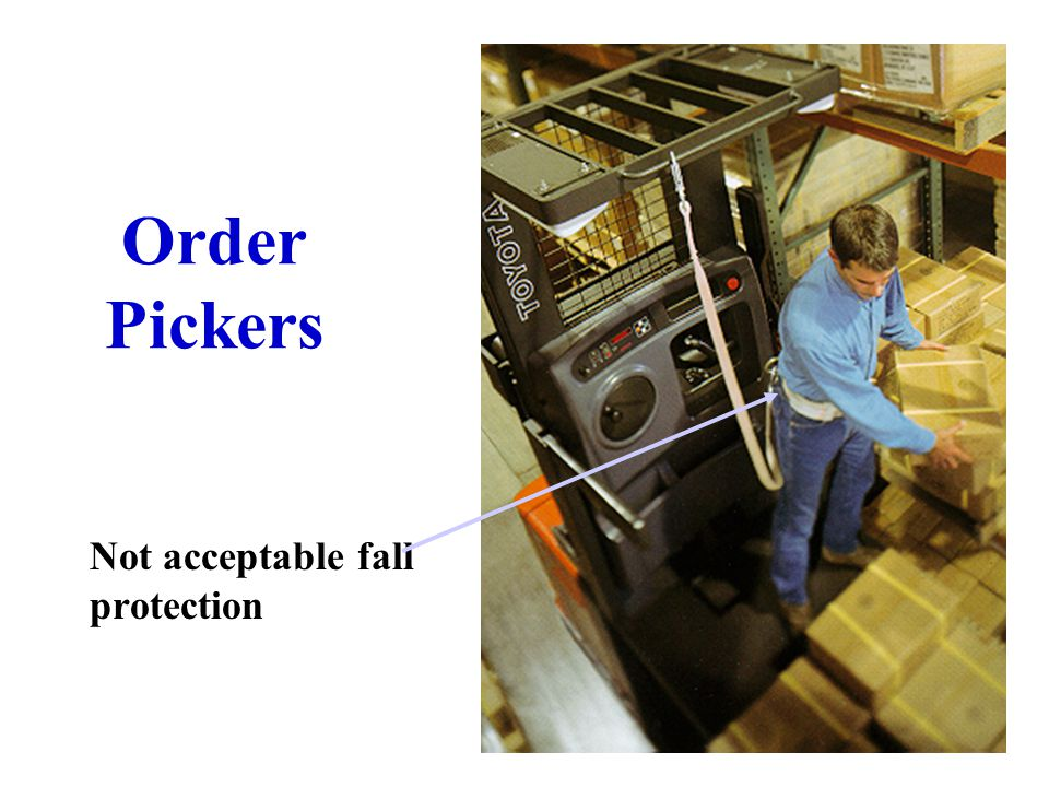 Order Pickers Not acceptable fall protection