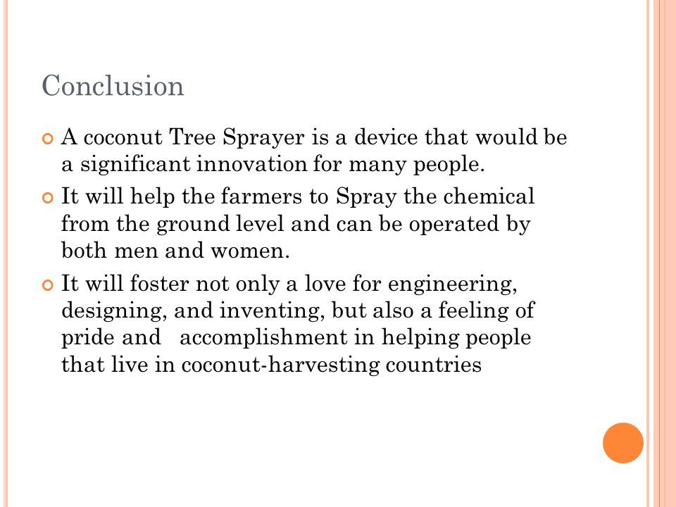 Conclusion A coconut Tree Sprayer is a device that would be a significant innovation for many people.