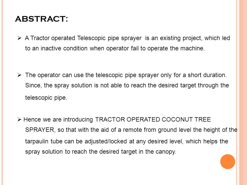 ABSTRACT: A Tractor operated Telescopic pipe sprayer is an existing project, which led.