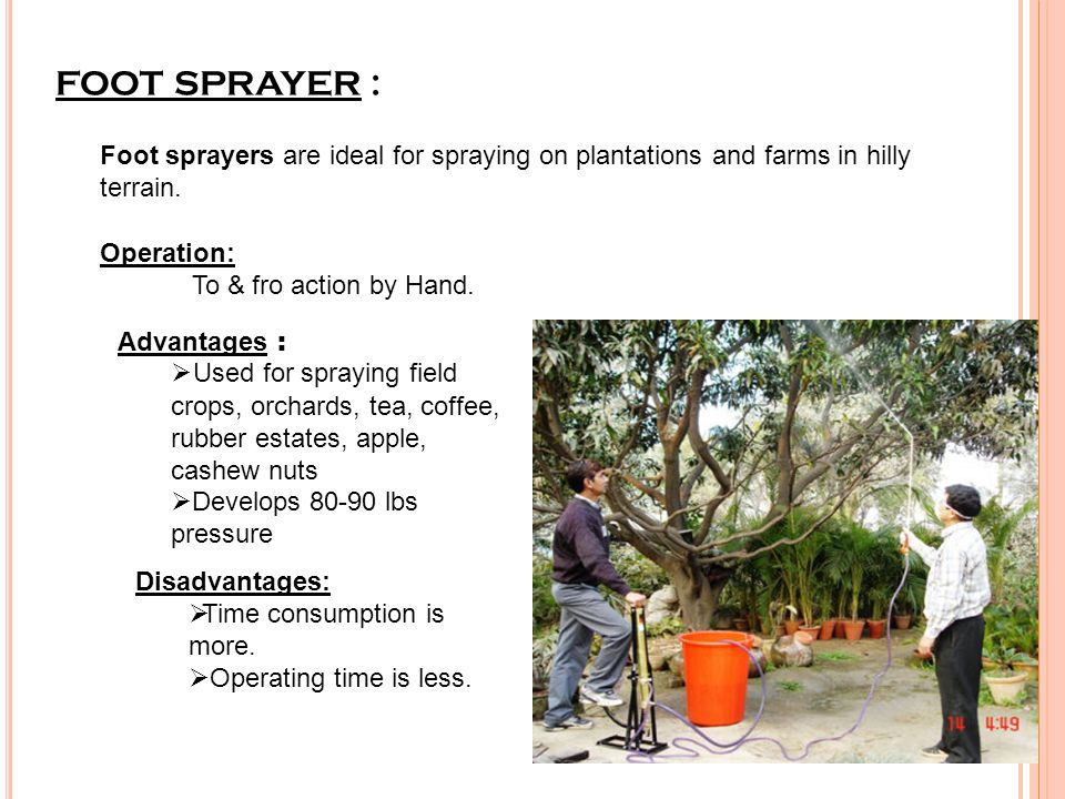 FOOT SPRAYER : Foot sprayers are ideal for spraying on plantations and farms in hilly terrain. Operation: To & fro action by Hand.