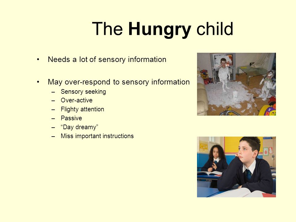 The Hungry child Needs a lot of sensory information