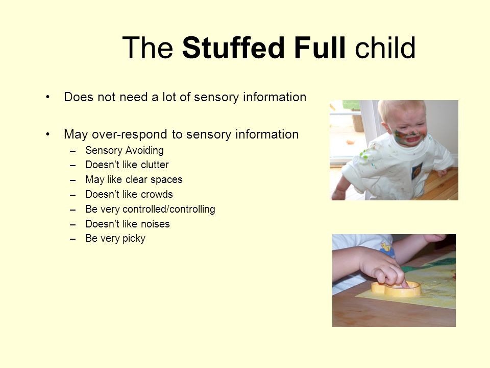 The Stuffed Full child Does not need a lot of sensory information
