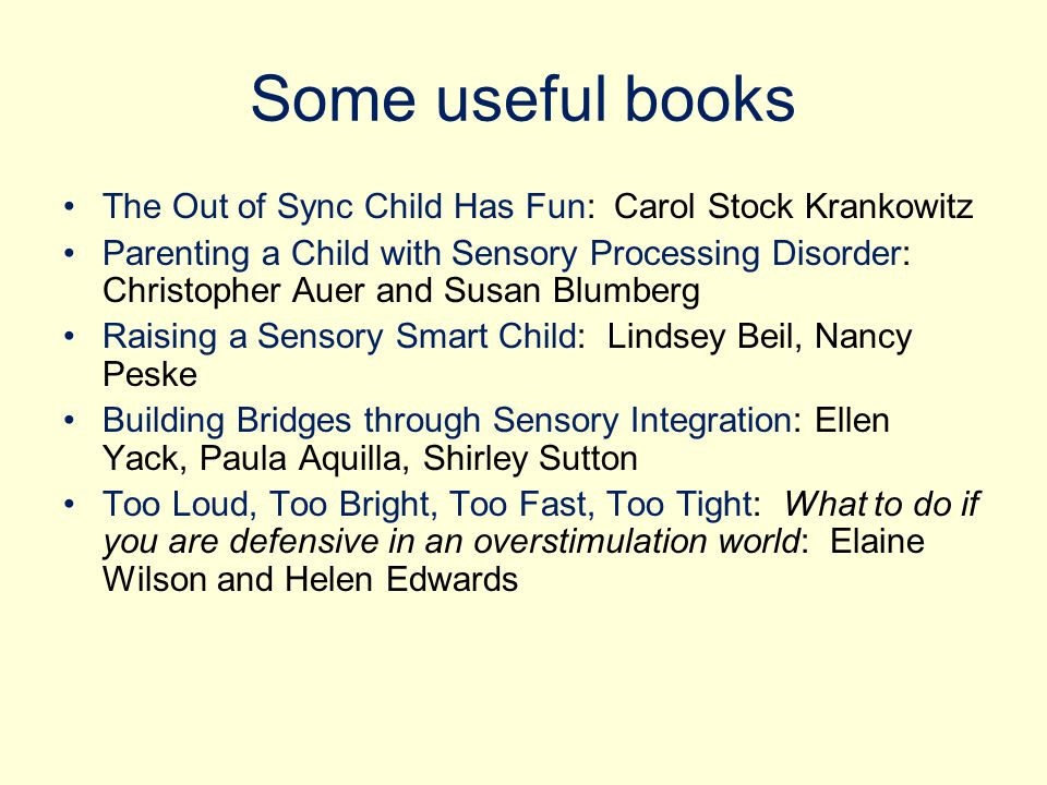 Some useful books The Out of Sync Child Has Fun: Carol Stock Krankowitz.