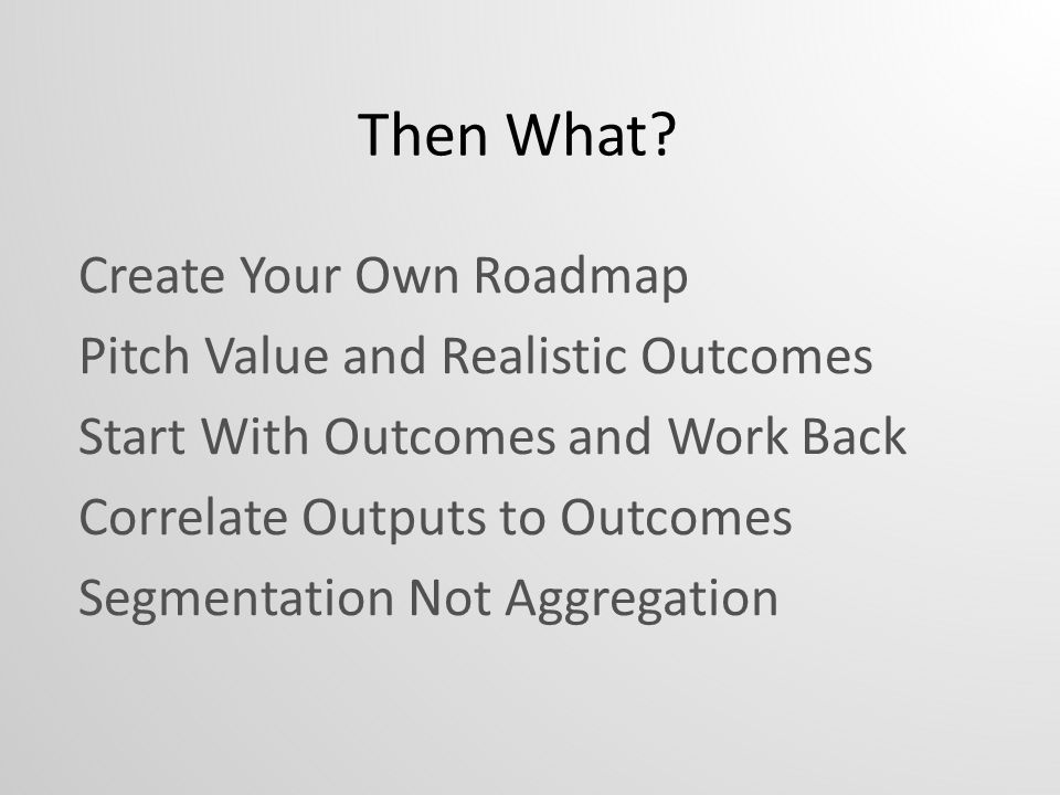 Then What Create Your Own Roadmap Pitch Value and Realistic Outcomes