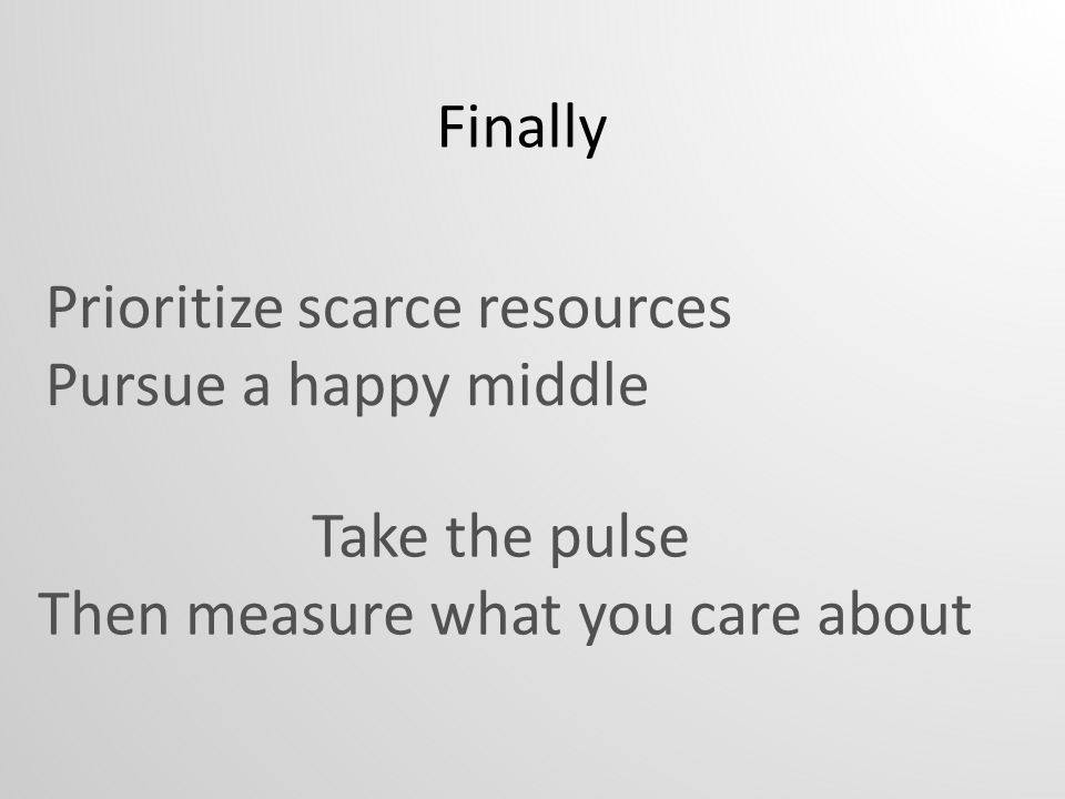 Prioritize scarce resources Pursue a happy middle