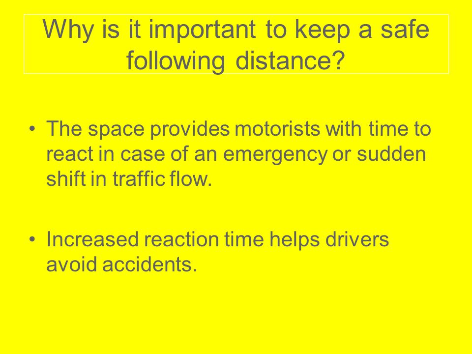 Why is it important to keep a safe following distance