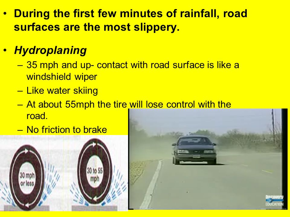 During the first few minutes of rainfall, road surfaces are the most slippery.