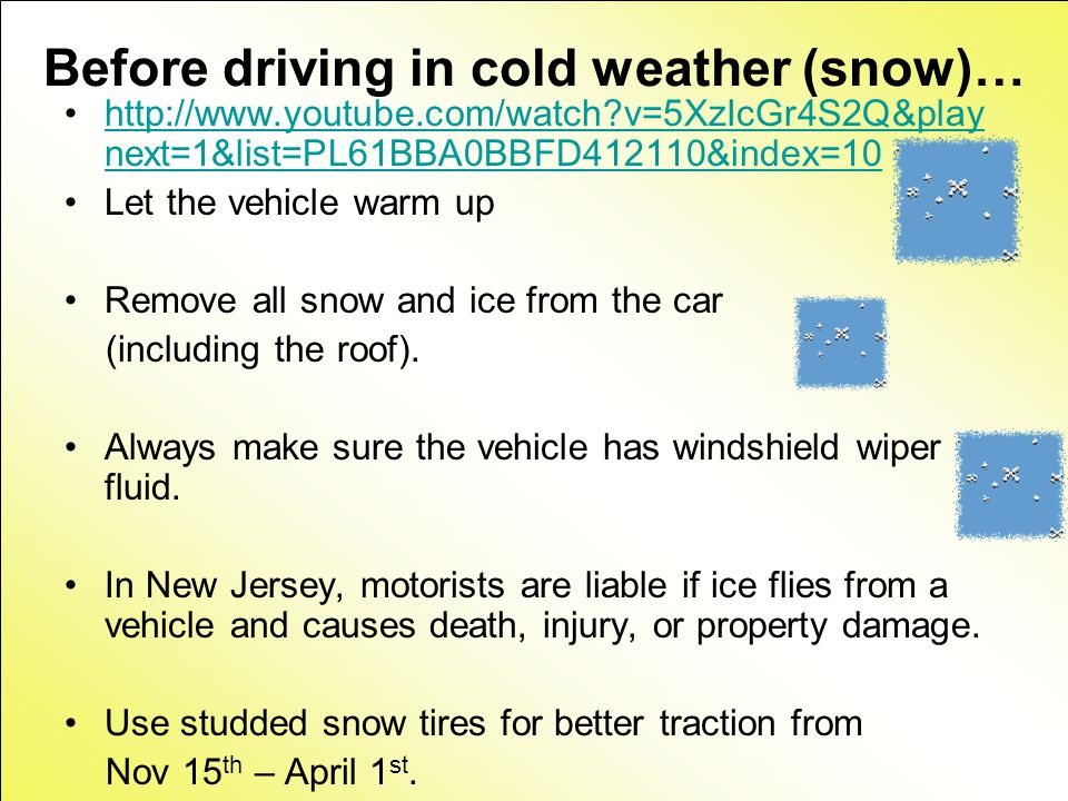 Before driving in cold weather (snow)…