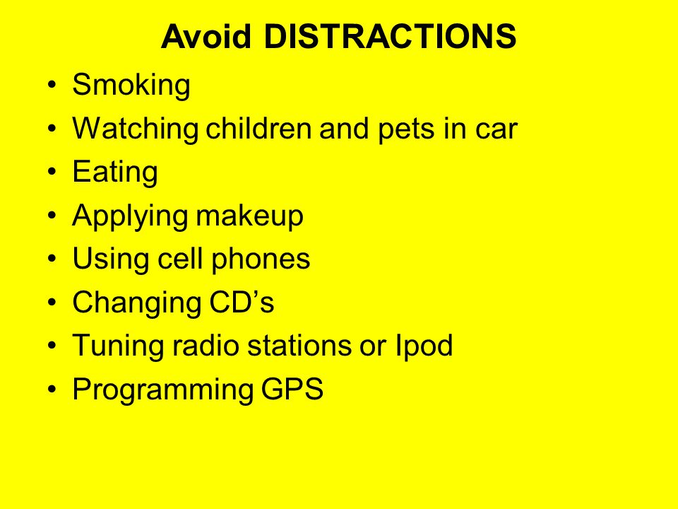 Avoid DISTRACTIONS Smoking Watching children and pets in car Eating