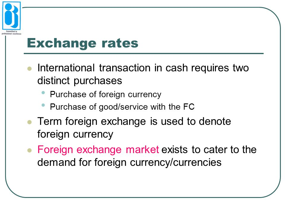 Exchange rates International transaction in cash requires two distinct purchases. Purchase of foreign currency.