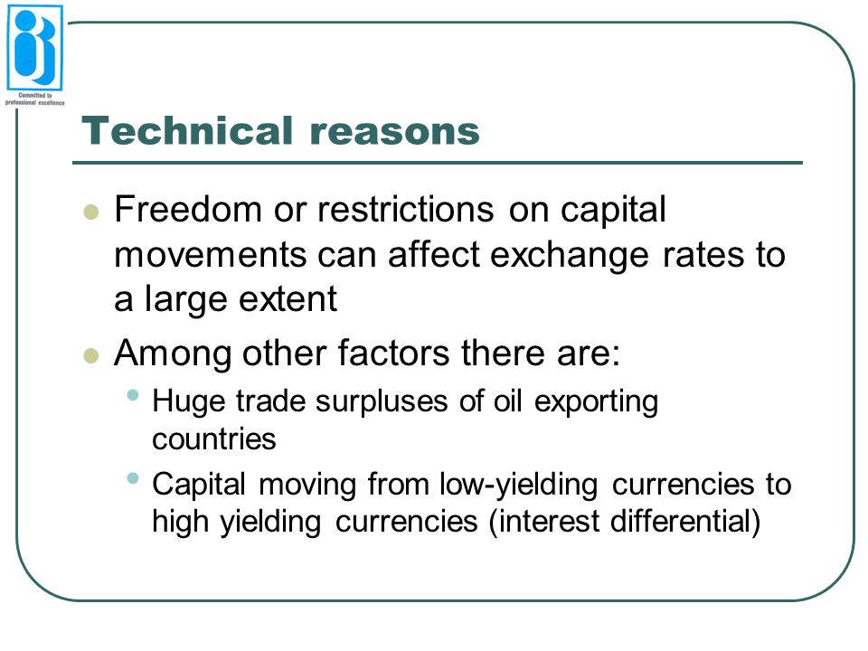 Technical reasons Freedom or restrictions on capital movements can affect exchange rates to a large extent.