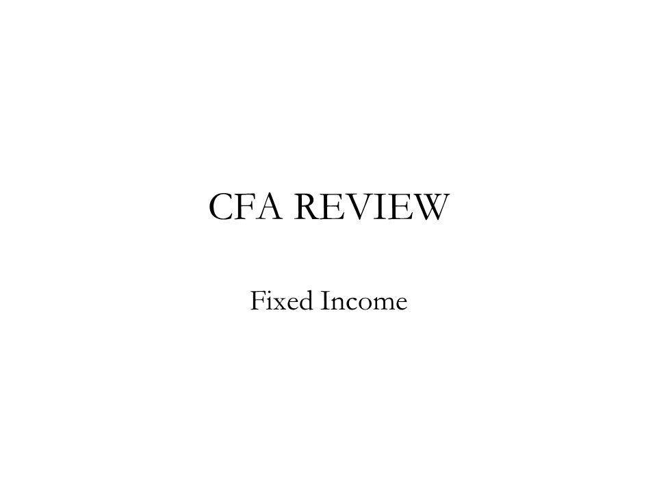 CFA REVIEW Fixed Income