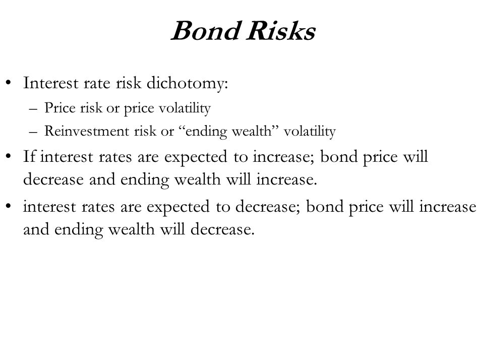 Bond Risks Interest rate risk dichotomy: