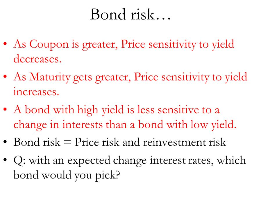 Bond risk… As Coupon is greater, Price sensitivity to yield decreases.