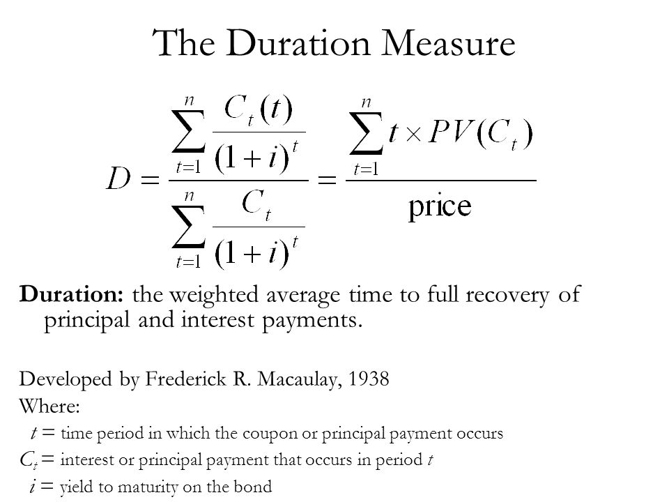The Duration Measure Duration: the weighted average time to full recovery of principal and interest payments.