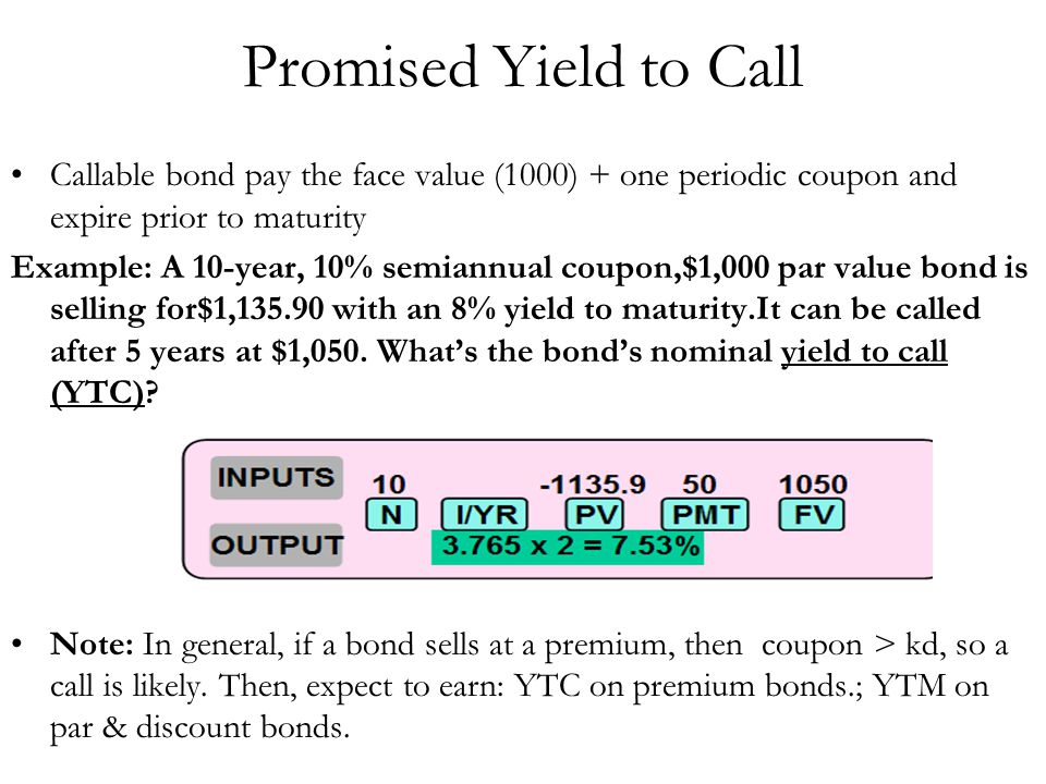 Promised Yield to Call Callable bond pay the face value (1000) + one periodic coupon and expire prior to maturity.