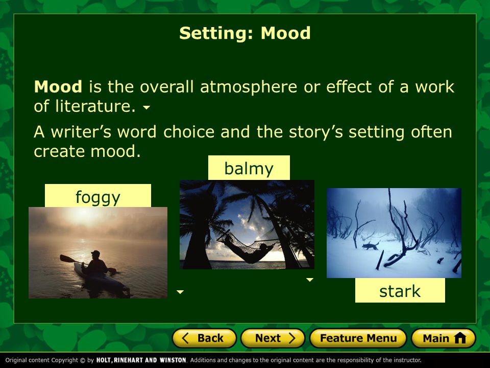 Setting: Mood Mood is the overall atmosphere or effect of a work of literature. A writer's word choice and the story's setting often create mood.