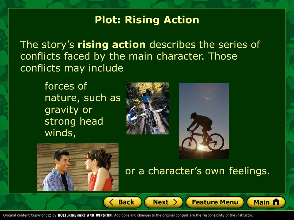 Plot: Rising Action The story's rising action describes the series of conflicts faced by the main character. Those conflicts may include.
