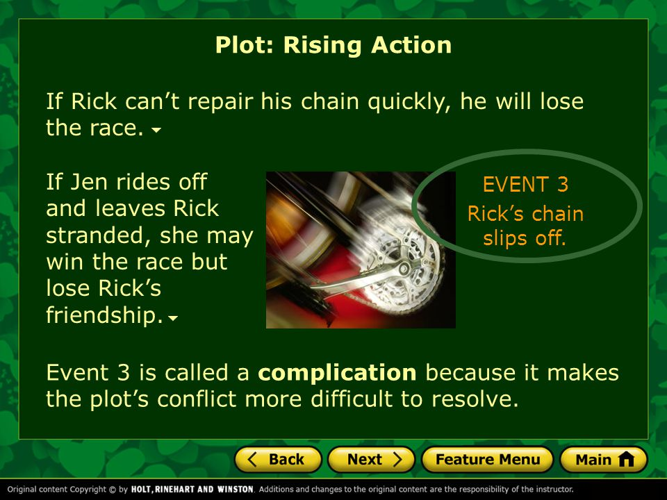 Plot: Rising Action If Rick can't repair his chain quickly, he will lose the race.
