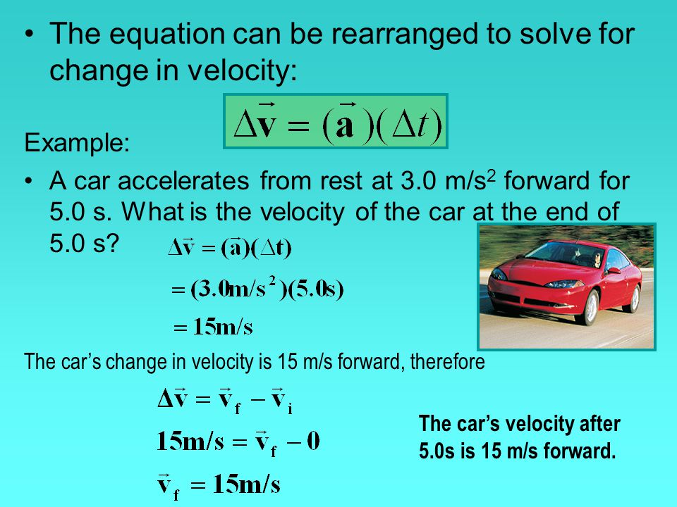 The equation can be rearranged to solve for change in velocity: