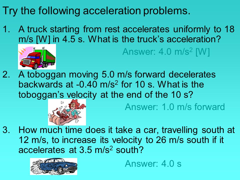 Try the following acceleration problems.