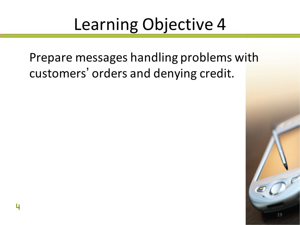 Learning Objective 4 Prepare messages handling problems with customers' orders and denying credit.
