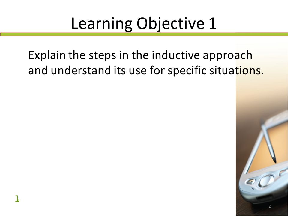 Learning Objective 1 Explain the steps in the inductive approach and understand its use for specific situations.