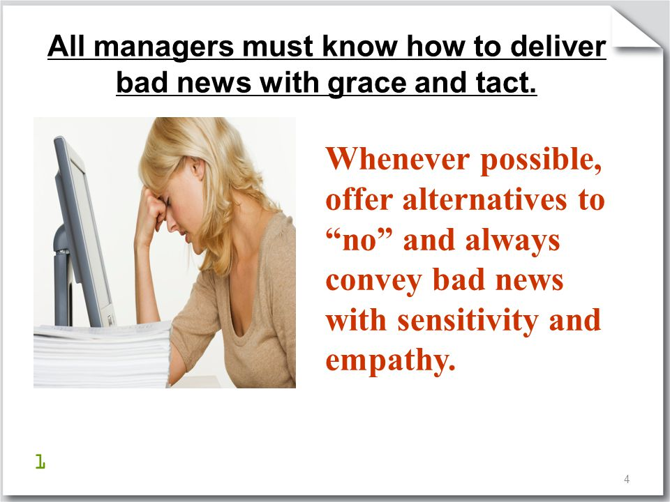 All managers must know how to deliver bad news with grace and tact.