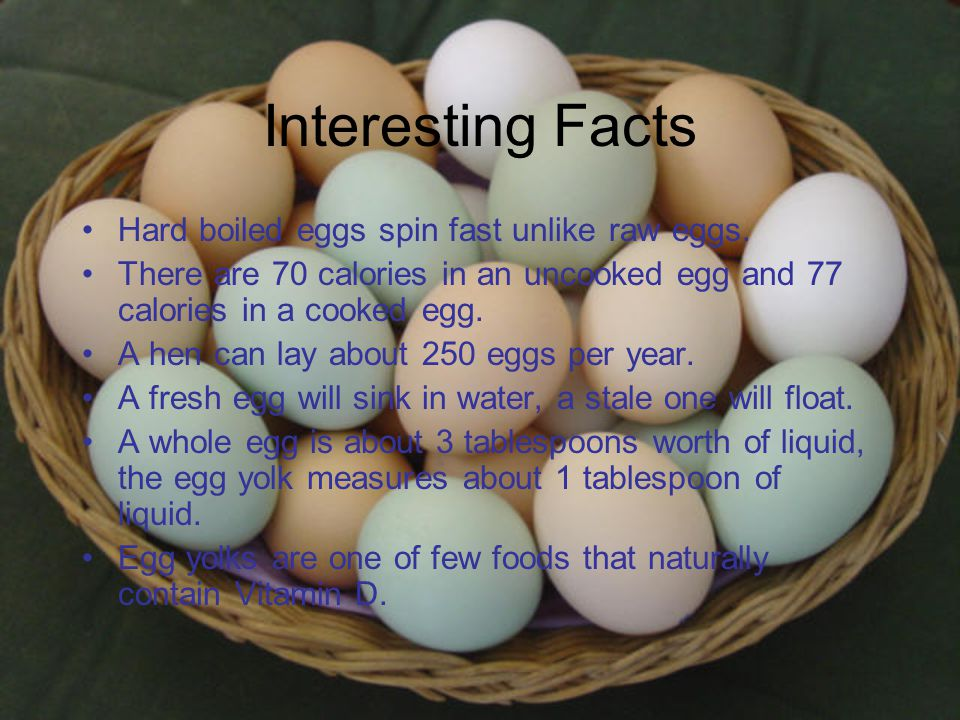 Interesting Facts Hard boiled eggs spin fast unlike raw eggs.