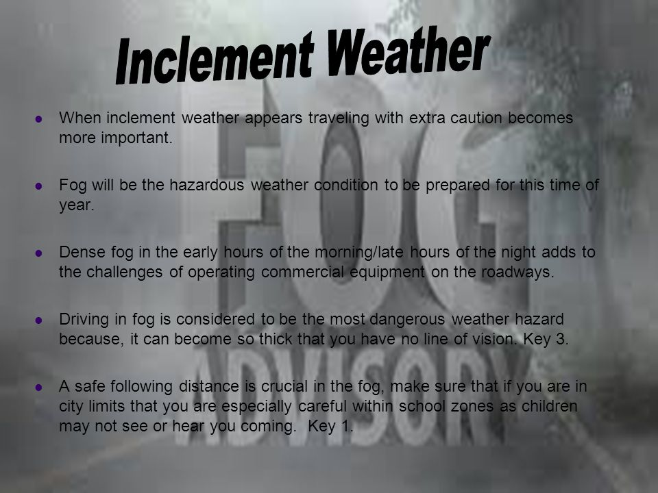 Inclement Weather When inclement weather appears traveling with extra caution becomes more important.