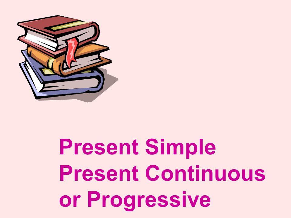 Present Simple Present Continuous or Progressive