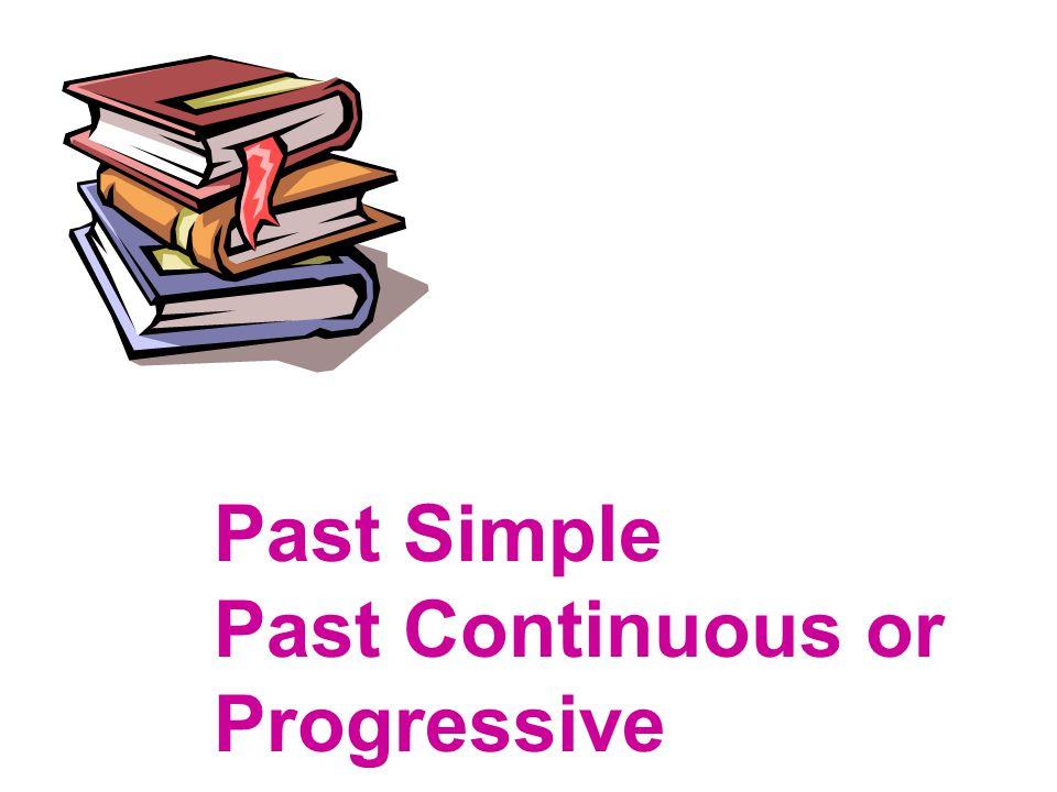Past Simple Past Continuous or Progressive
