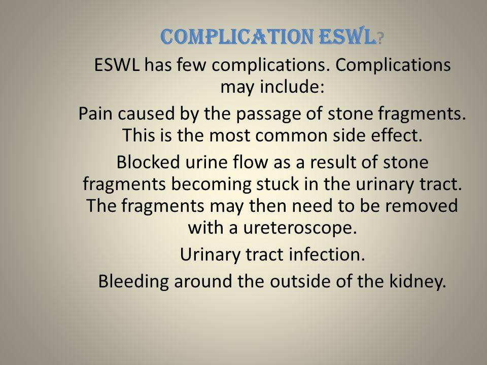 COMPLICATION ESWL ESWL has few complications. Complications may include: