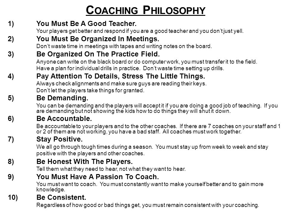 COACHING PHILOSOPHY 1) You Must Be A Good Teacher.